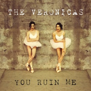 The Veronicas You Ruin Me